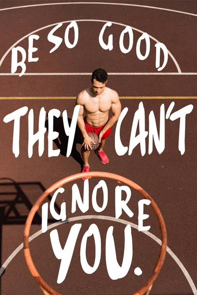 be so good they cant ignore you lettering on overhead view of shirtless bi-racial basketball player with ball - Photo, Image