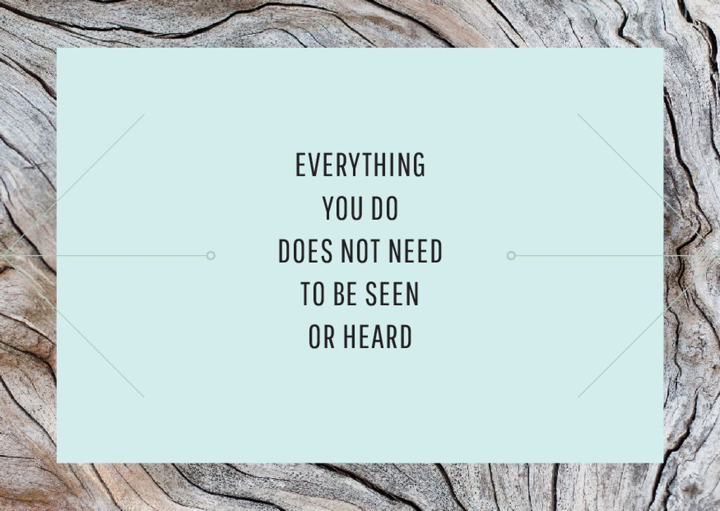 Everything you do does not need to be seen or heard — Create a Design