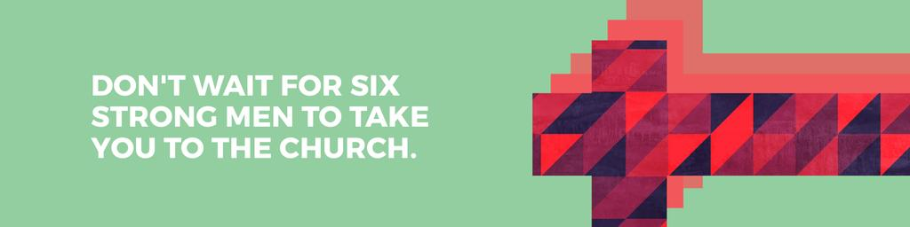 Don't wait for six strong men to take you to the church — Créer un visuel