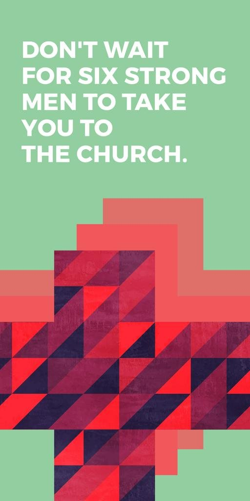 Don't wait for six strong men to take you to the church — ein Design erstellen