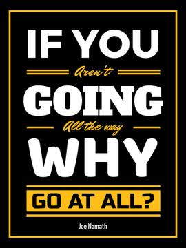 Inspirational Quote About Going All the Way Poster