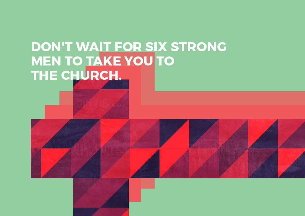 Don't wait for six strong men to take you to the church — Maak een ontwerp