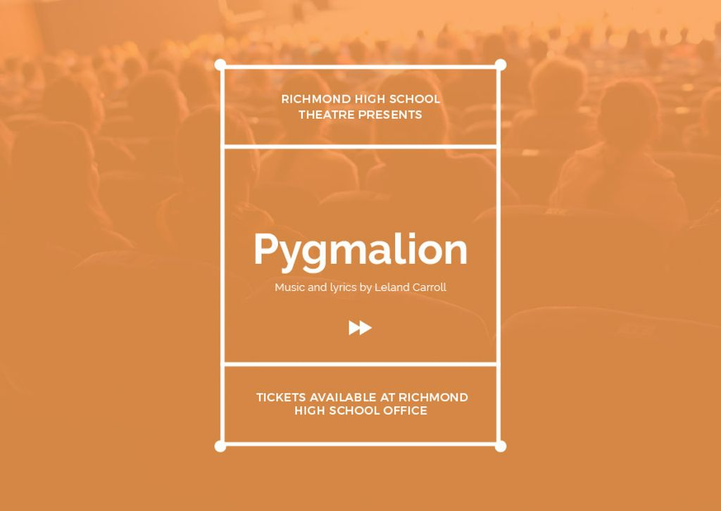 Pygmalion performance in Richmond High Theater — ein Design erstellen