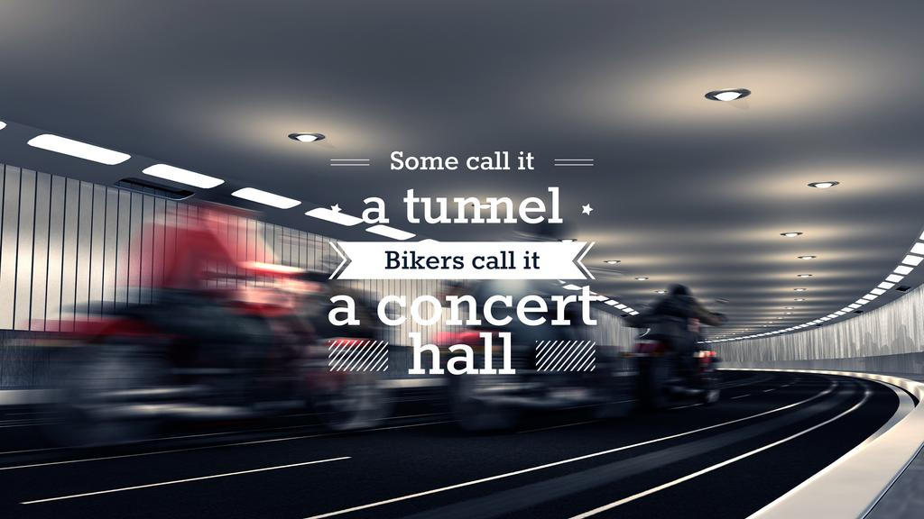 Bikers in tunnel with funny quotation — Create a Design