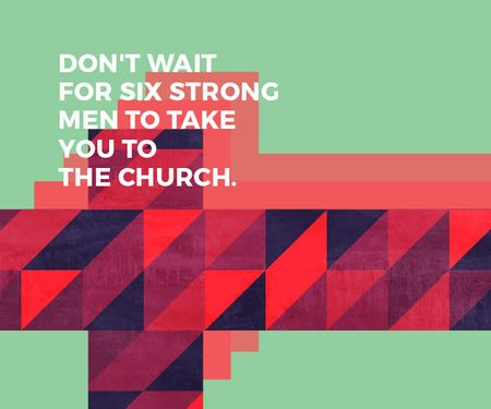 Don't wait for six strong men to take you to the church Medium Rectangle Tasarım Şablonu