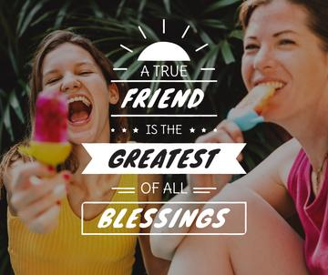 A true friend is the greatest of all blessings
