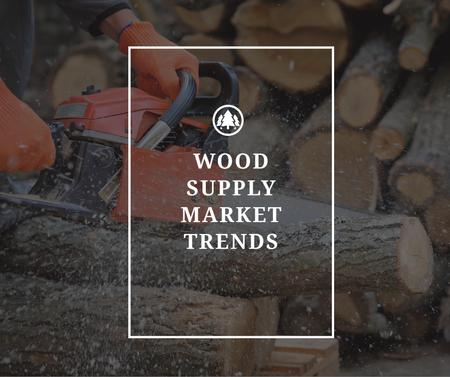 Wood Supply Industry man cutting logs Facebook Modelo de Design